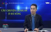 Đối thoại: Câu chuyện Grabcar ở Đà Nẵng