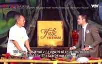 Talk Vietnam: Đạo diễn Singapore đưa nghệ thuật truyền thống của Việt Nam ra thế giới