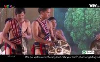 MV yêu thích: Nét Tây Nguyên trong nhạc Cách Mạng