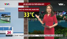 Bản tin thời tiết 18h45 -  03/8/2021