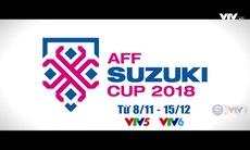 AFF Suzuki Cup 2018 (Từ 8/11 - 15/12): Trực tiếp trên VTV5 & VTV6