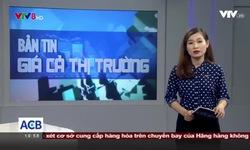 Bản tin giá cả thị trường - 22/5/2018