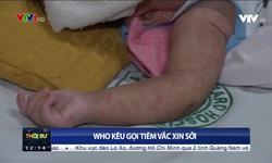 WHO kêu gọi tiêm vaccine sởi
