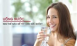 Uống nước như thế nào để tốt cho sức khỏe?