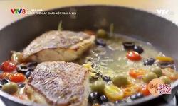 Bếp nhà: Cá chẽm áp chảo xốt trái ô liu