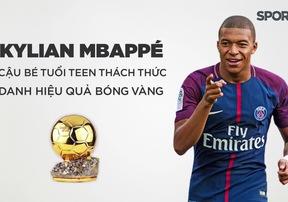 Kylian Mbappé - Cậu bé tuổi teen thách thức danh hiệu Quả bóng vàng