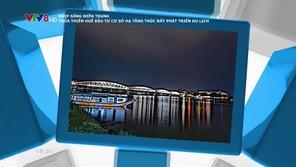 Nhịp sống miền Trung: Thừa Thiên Huế đầu tư cơ sở hạ tầng thúc đẩy phát triển du lịch