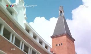 Rong ruổi đất phương Nam: Kiến trúc Pháp ở Đà Lạt