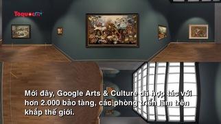 Cùng Google tham quan hơn 2.000 bảo tàng trên khắp thế giới