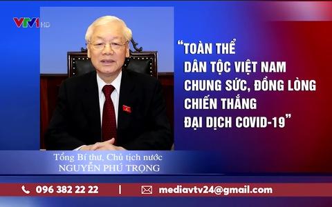 Tổng bí thư, Chủ tịch nước Nguyễn Phú Trọng kêu gọi toàn dân đoàn kết chống dịch Covid-19