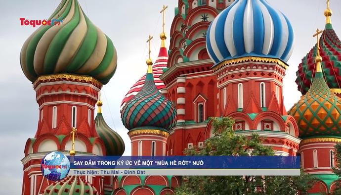 """Say đắm trong ký ức về một """"mùa hè rớt"""" nước Nga"""