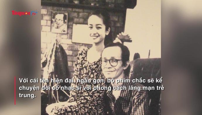 """Nhà sản xuất phim """"Mắt Biếc""""  làm phim điện ảnh về Trịnh Công Sơn"""