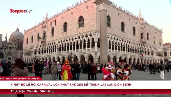Ý hủy bỏ lễ hội carnival lớn nhất thế giới để tránh lây lan dịch bệnh