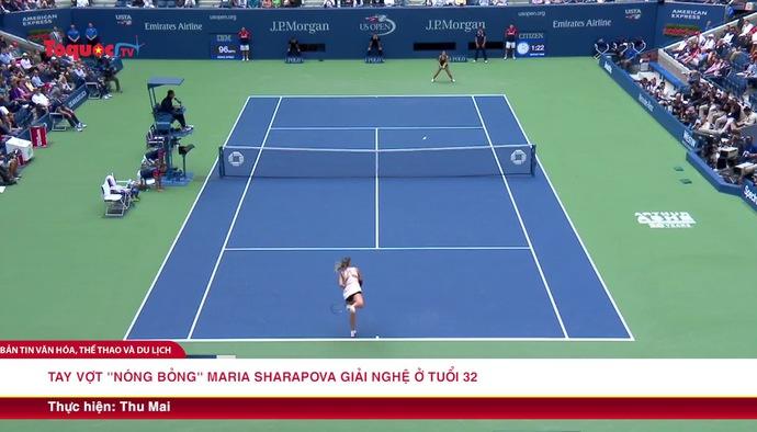 """Tay vợt """"nóng bỏng"""" Maria Sharapova giaiar nghệ ở tuổi 32"""