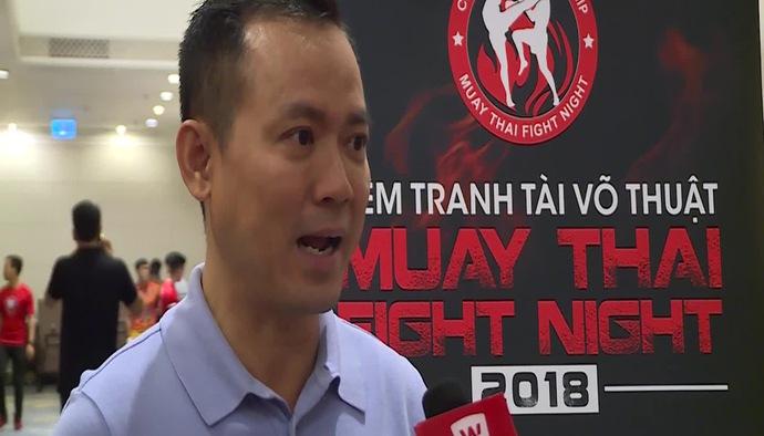 """Chủ tịch LĐ Muay TP. HCM: """"Sẽ tìm ra được nhân tố mới tại Muay Thái Fight Night"""""""