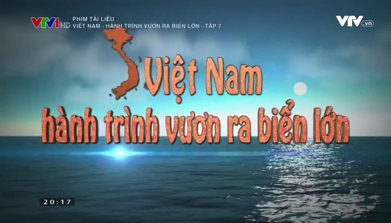 Phim tài liệu: Việt Nam - Hành trình vươn ra biển lớn - Tập 7