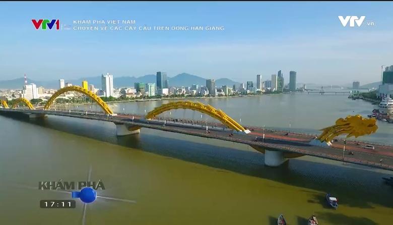 Khám phá Việt Nam: Chuyện về các cây cầu trên dòng Hàn Giang