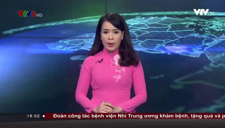 Bản tin 18h VTV8 - 28/7/2017