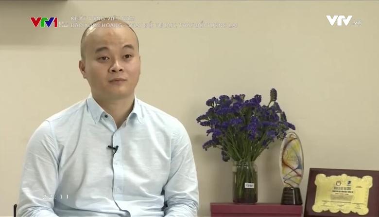 Khát vọng Việt Nam: Đào Xuân Hoàng thay đổi nhận thức, thay đổi tương lai