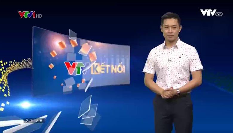 VTV kết nối: Vệt chương trình 27/7