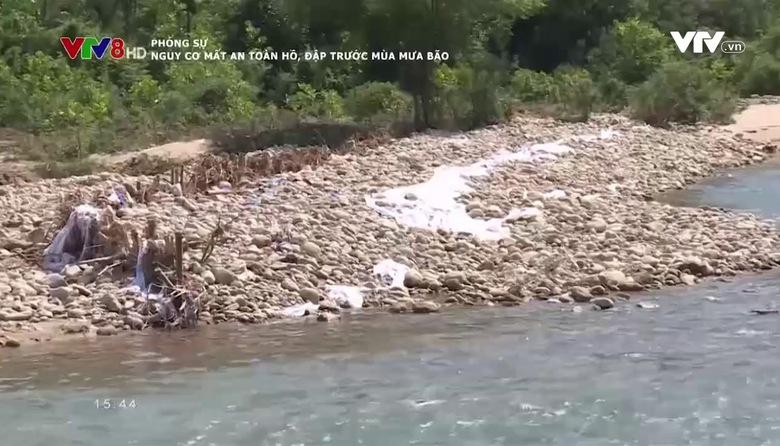Phóng sự: Nguy cơ mất an toàn hồ, đập trước mùa mưa bão