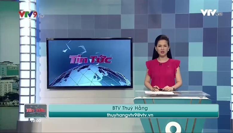Tin tức 10h VTV9 - 24/8/2017