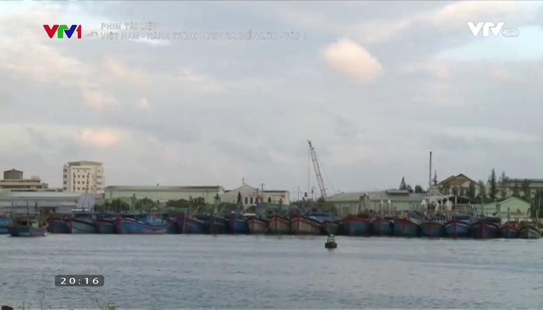 Phim tài liệu: Việt Nam - Hành trình vươn ra biển lớn - Tập 9