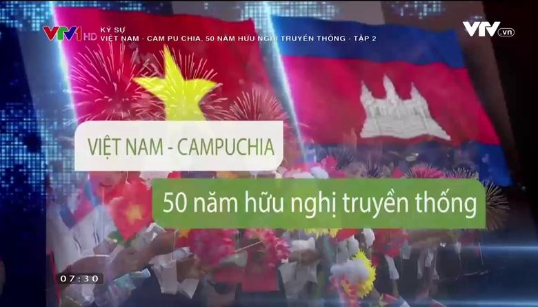 Ký sự: Việt Nam - Cam Pu Chia, 50 năm hữu nghị truyền thống - Tập 2