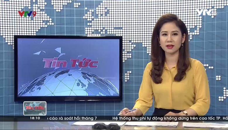 Tin tức 18h VTV9 - 18/8/2017
